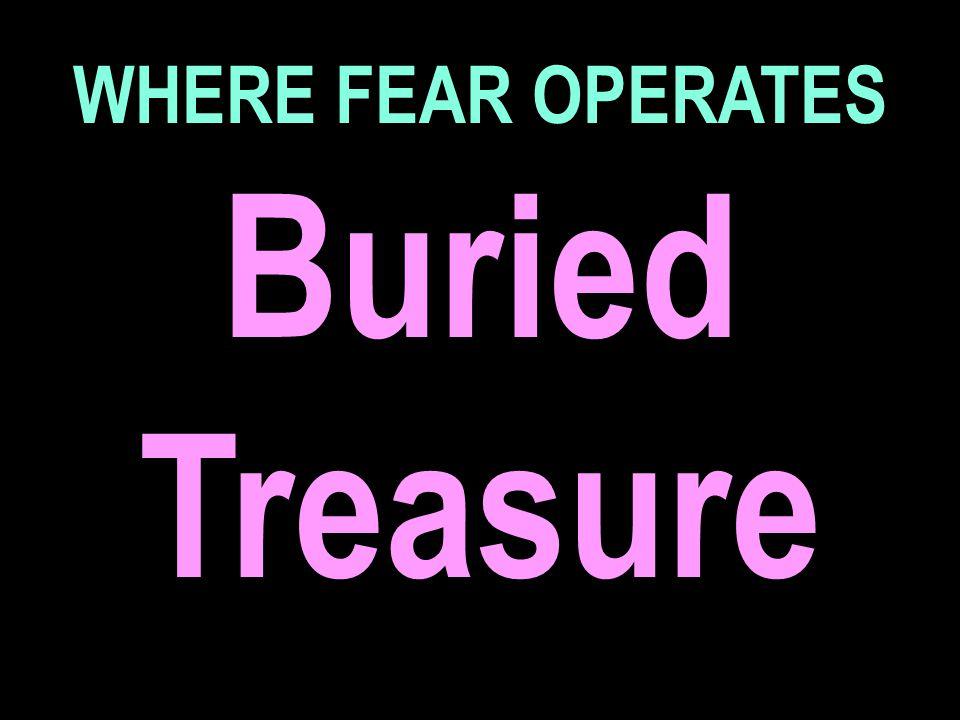 WHERE FEAR OPERATES Buried Treasure