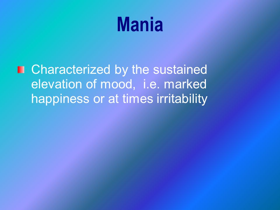Mania Characterized by the sustained elevation of mood, i.e.