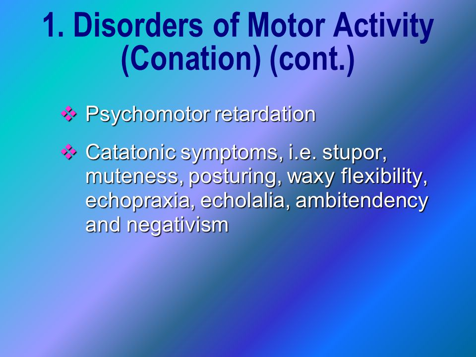 Psychomotor retardation  Catatonic symptoms, i.e.