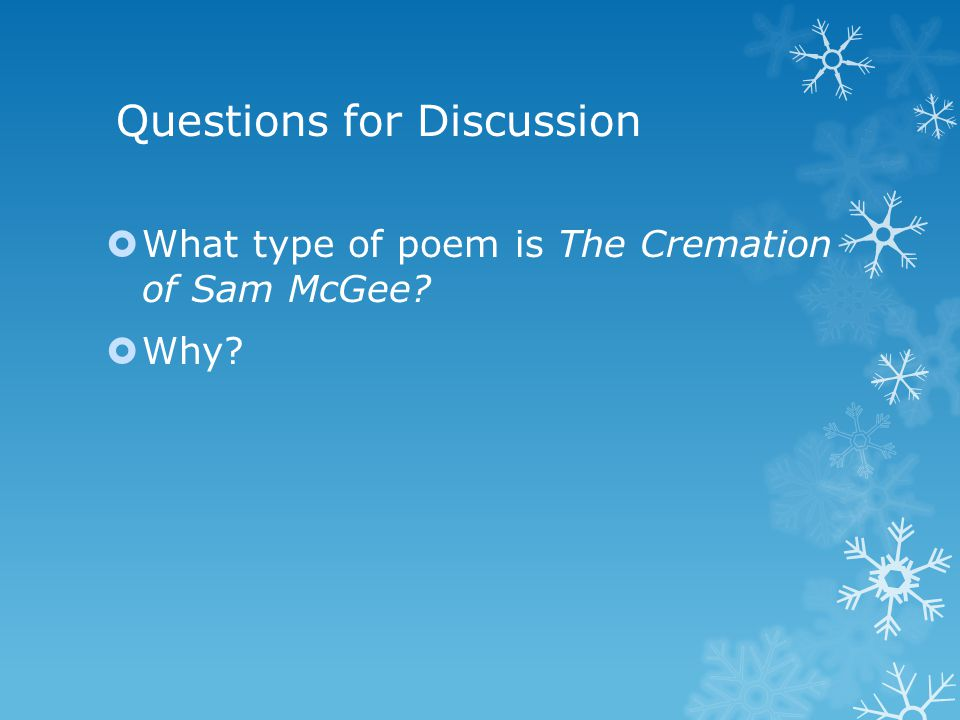 Questions for Discussion  What type of poem is The Cremation of Sam McGee  Why
