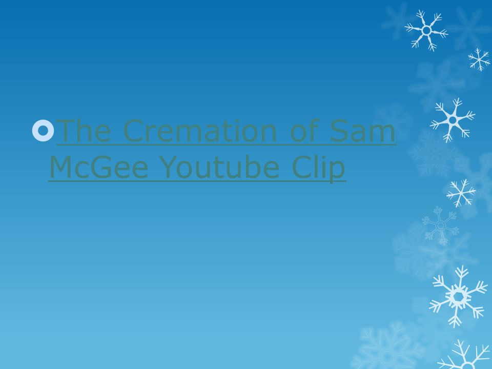  The Cremation of Sam McGee Youtube Clip The Cremation of Sam McGee Youtube Clip