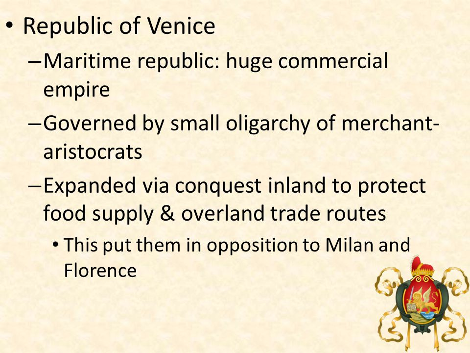North Italian Peninsula Duchy of Milan – 1447 Francesco Sforza (a powerful condottieri) conquered Milan – Became Duke; worked with conquered Visconti family to centralize the territory – Devised efficient system of taxation that generated high revenue for the state