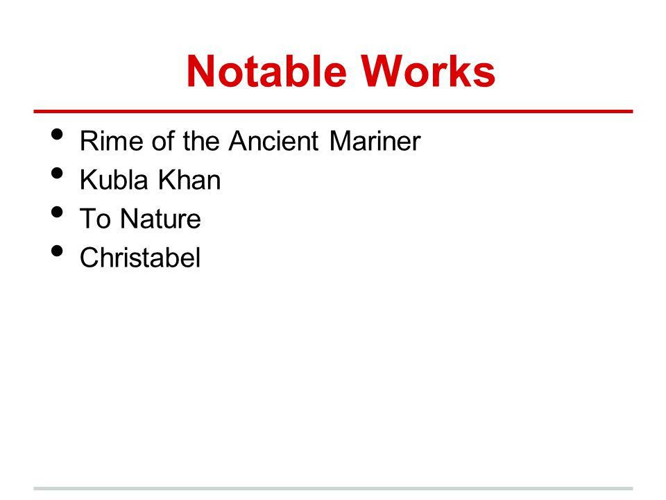 Notable Works Rime of the Ancient Mariner Kubla Khan To Nature Christabel