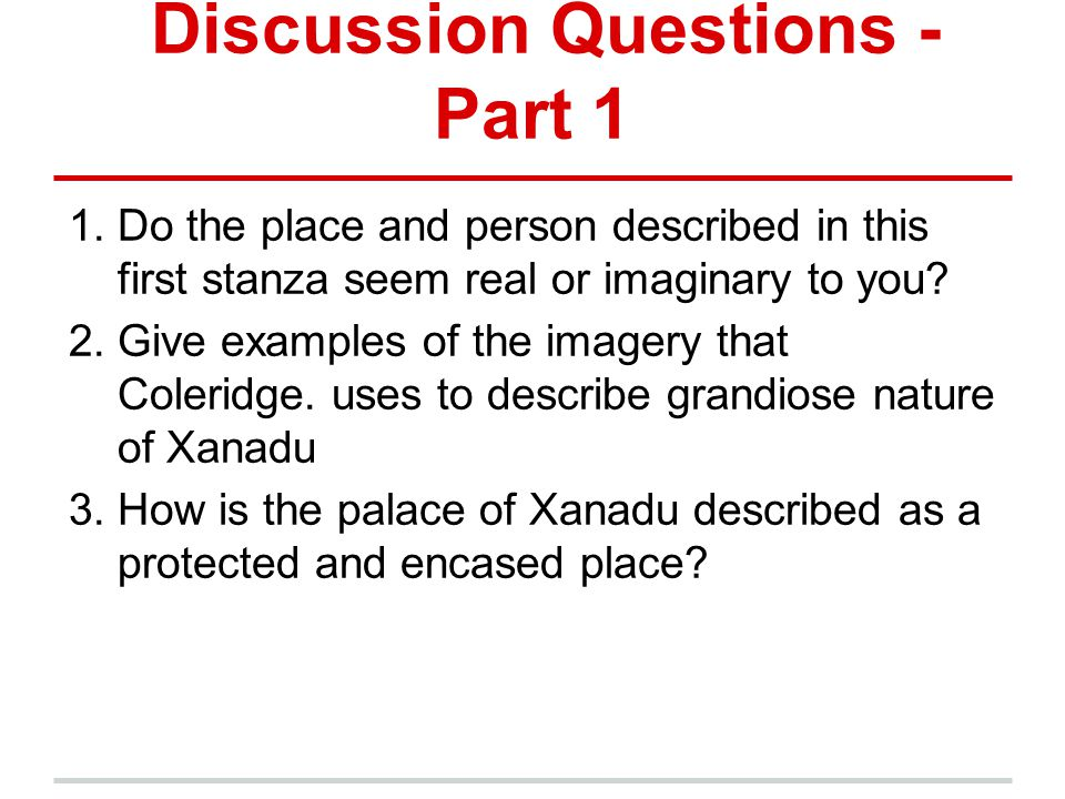 Discussion Questions - Part 1 1.Do the place and person described in this first stanza seem real or imaginary to you? 2.Give examples of the imagery t