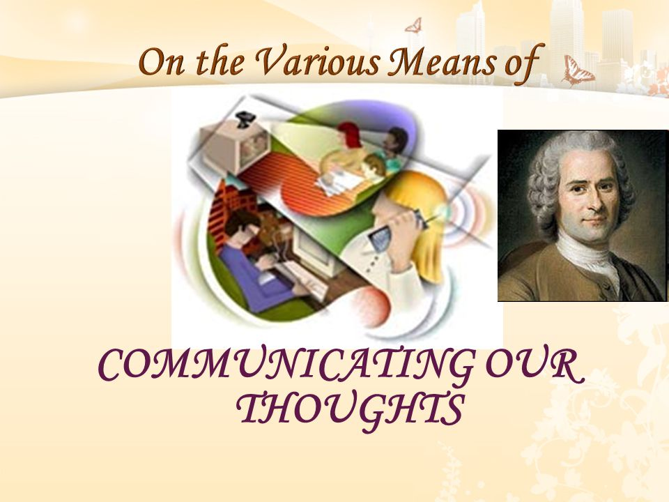 COMMUNICATING OUR THOUGHTS