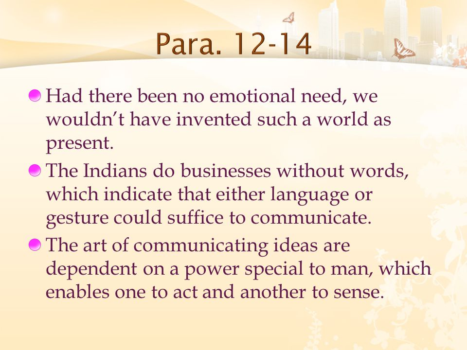 Had there been no emotional need, we wouldn't have invented such a world as present.