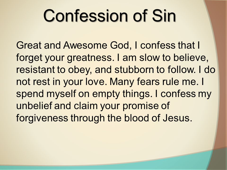 Great and Awesome God, I confess that I forget your greatness. I am slow to believe, resistant to obey, and stubborn to follow. I do not rest in your