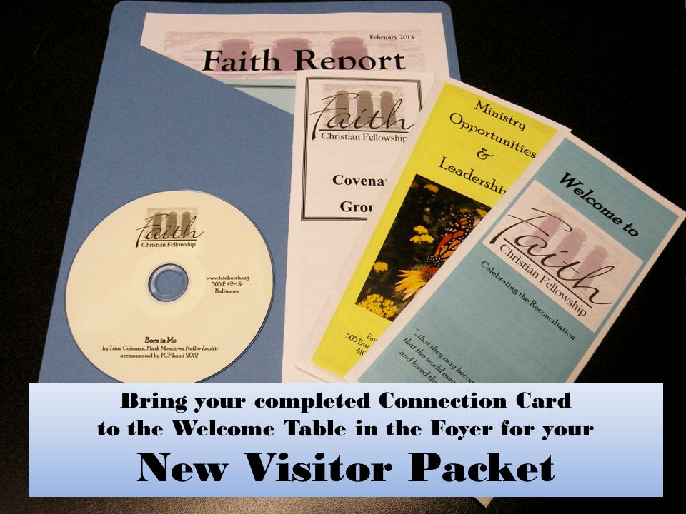 Bring your completed Connection Card to the Welcome Table in the Foyer for your New Visitor Packet