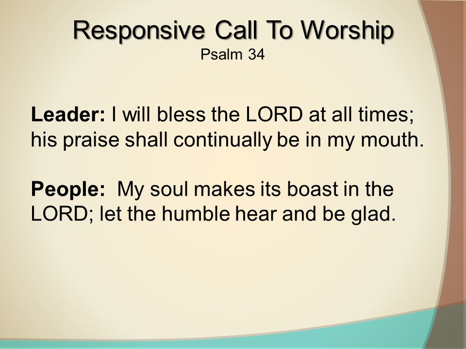 Leader: Oh, magnify the LORD with me, and let us exalt his name together.