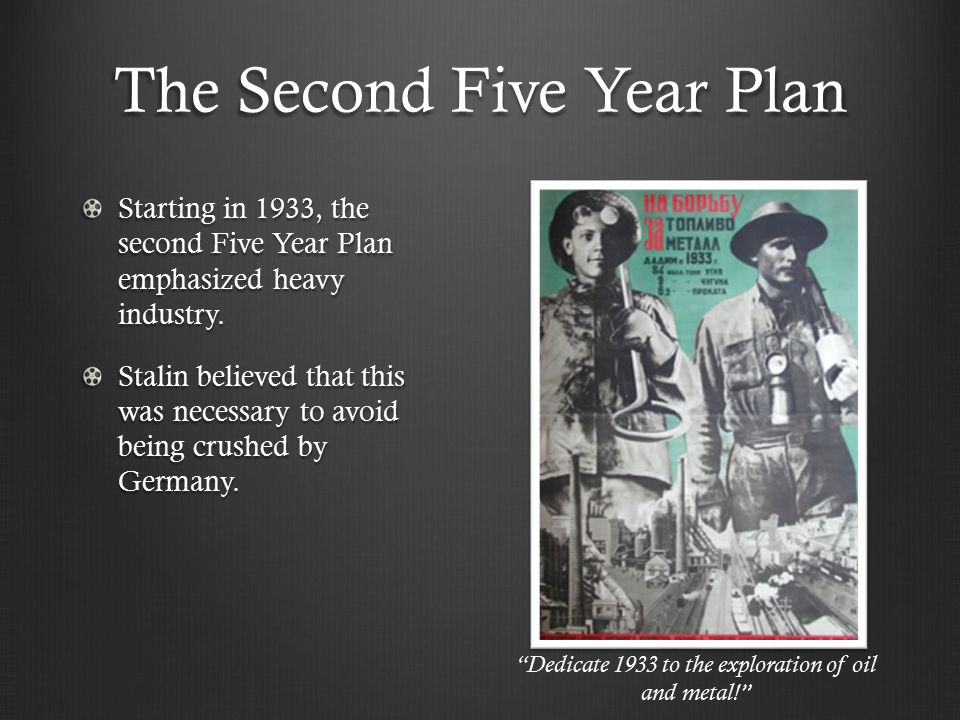The Second Five Year Plan Starting in 1933, the second Five Year Plan emphasized heavy industry.