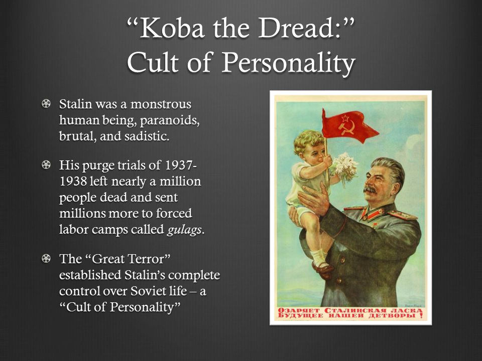 Koba the Dread: Cult of Personality Stalin was a monstrous human being, paranoids, brutal, and sadistic.