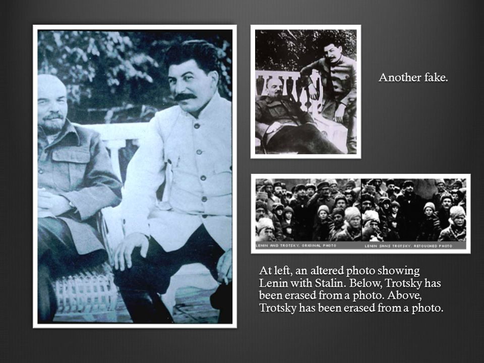 At left, an altered photo showing Lenin with Stalin. Below, Trotsky has been erased from a photo. Above, Trotsky has been erased from a photo. Another