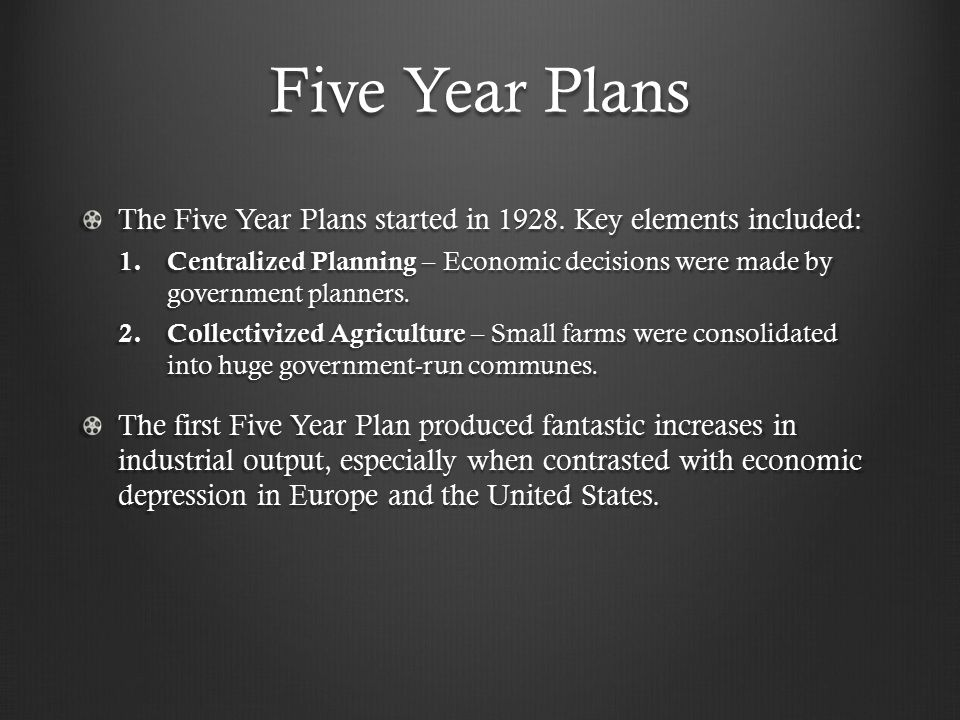Five Year Plans The Five Year Plans started in 1928.