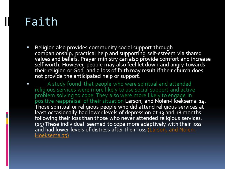 Faith  Religion also provides community social support through companionship, practical help and supporting self-esteem via shared values and beliefs