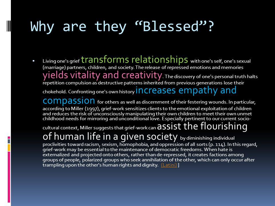 "Why are they ""Blessed""?  Living one's grief transforms relationships with one's self, one's sexual (marriage) partners, children, and society. The re"