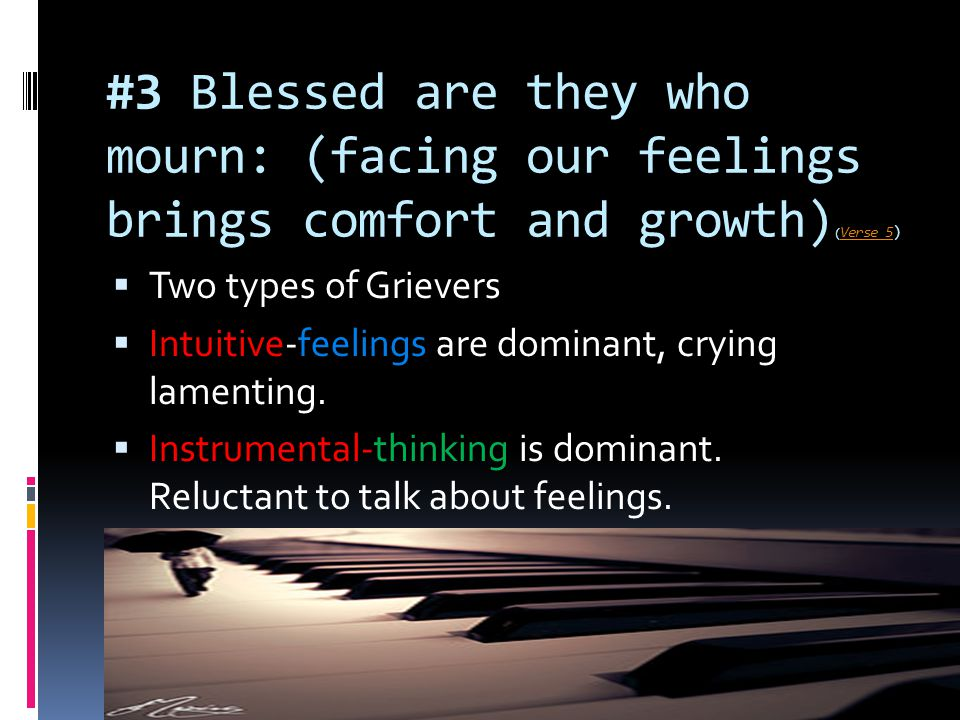 #3 Blessed are they who mourn: (facing our feelings brings comfort and growth) ( Verse 5) Verse 5  Two types of Grievers  Intuitive-feelings are dom