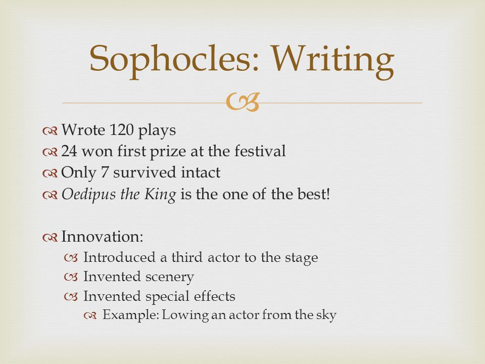   Wrote 120 plays  24 won first prize at the festival  Only 7 survived intact  Oedipus the King is the one of the best.
