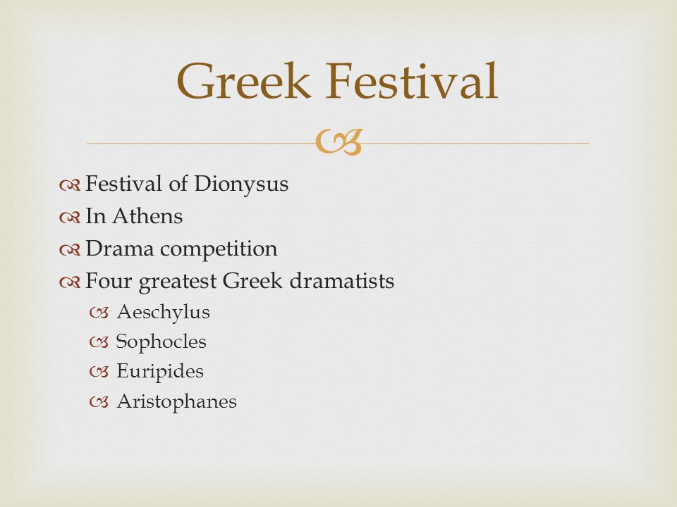   Festival of Dionysus  In Athens  Drama competition  Four greatest Greek dramatists  Aeschylus  Sophocles  Euripides  Aristophanes Greek Festival
