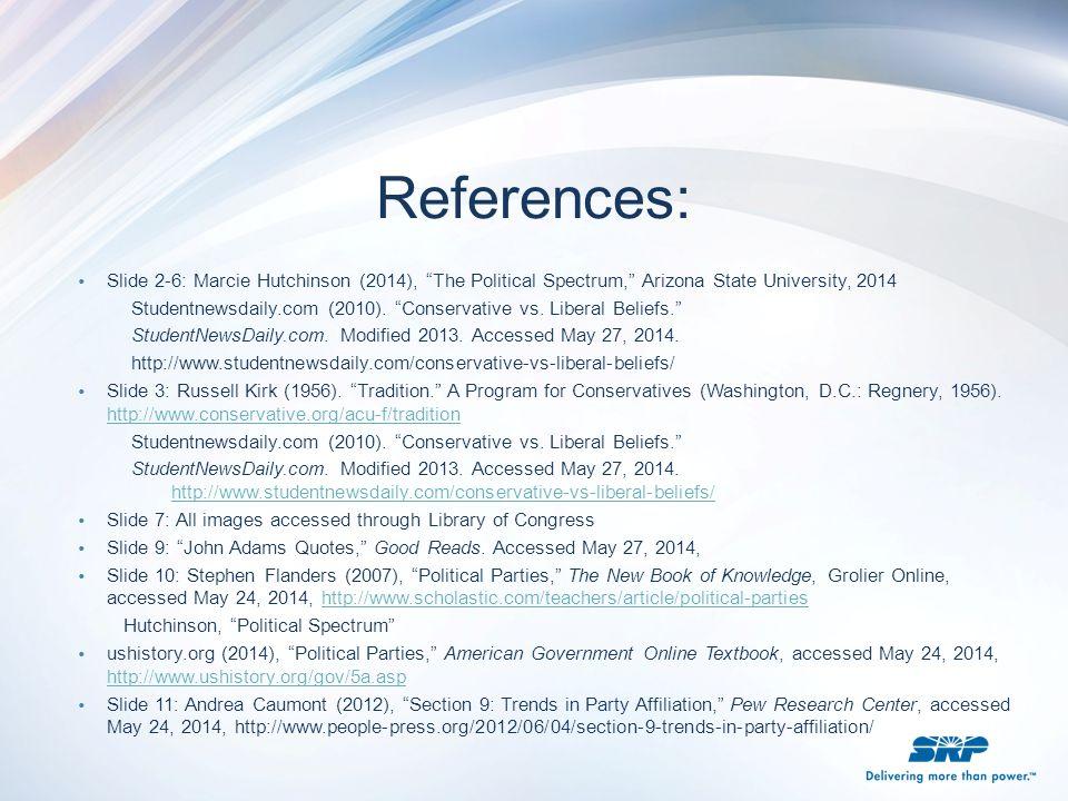 "References: Slide 2-6: Marcie Hutchinson (2014), ""The Political Spectrum,"" Arizona State University, 2014 Studentnewsdaily.com (2010). ""Conservative v"