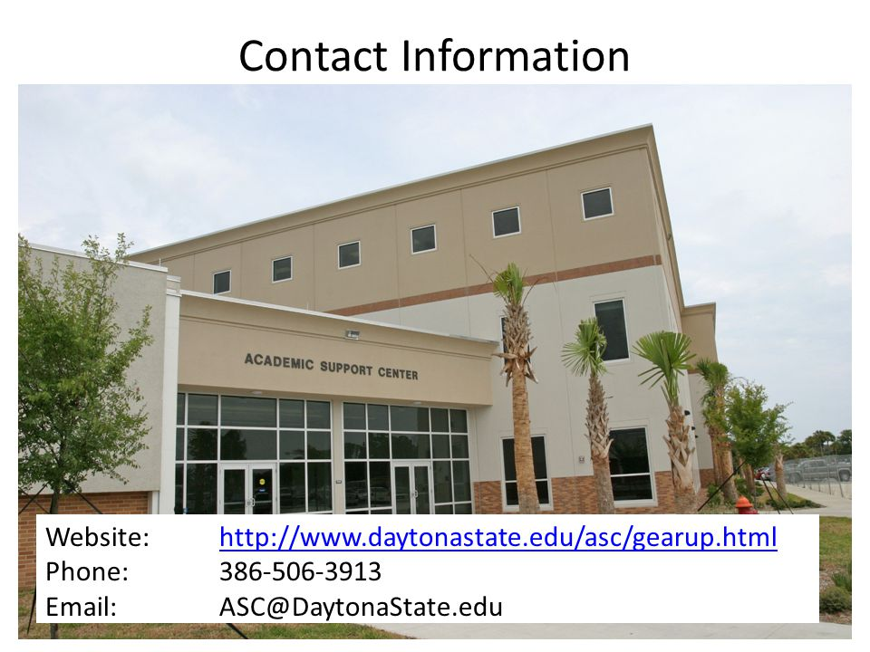 Contact Information Website: http://www.daytonastate.edu/asc/gearup.htmlhttp://www.daytonastate.edu/asc/gearup.html Phone: 386-506-3913 Email: ASC@DaytonaState.edu