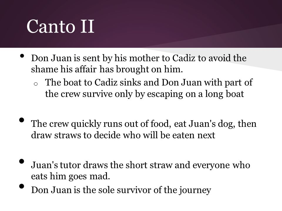 Canto II Don Juan is sent by his mother to Cadiz to avoid the shame his affair has brought on him.