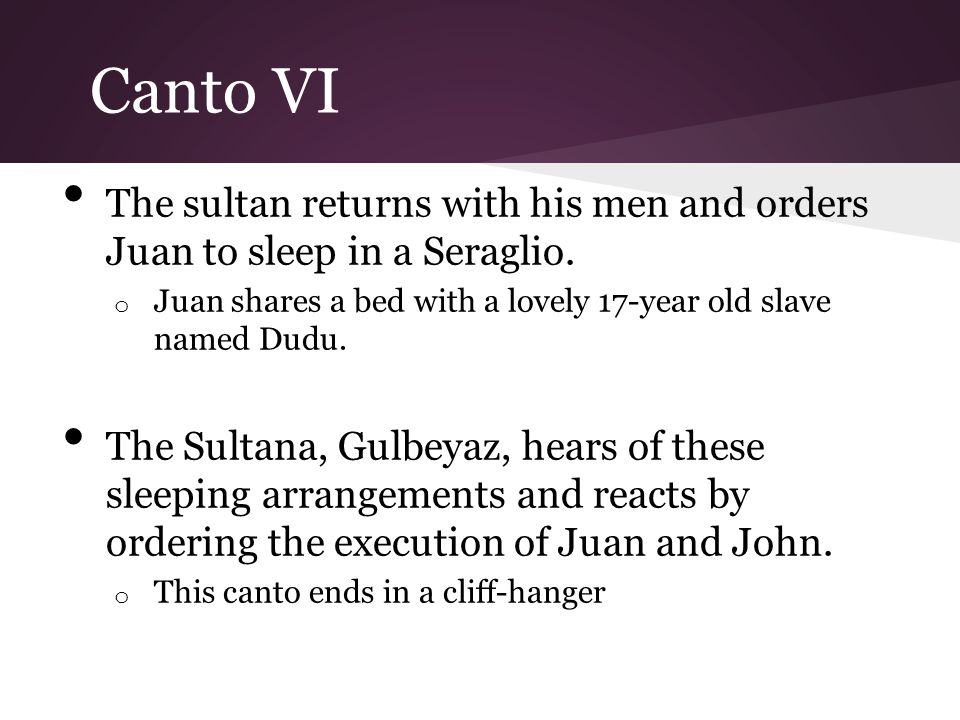 Canto VI The sultan returns with his men and orders Juan to sleep in a Seraglio.