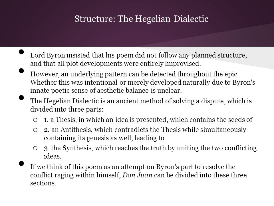Structure: The Hegelian Dialectic Lord Byron insisted that his poem did not follow any planned structure, and that all plot developments were entirely improvised.