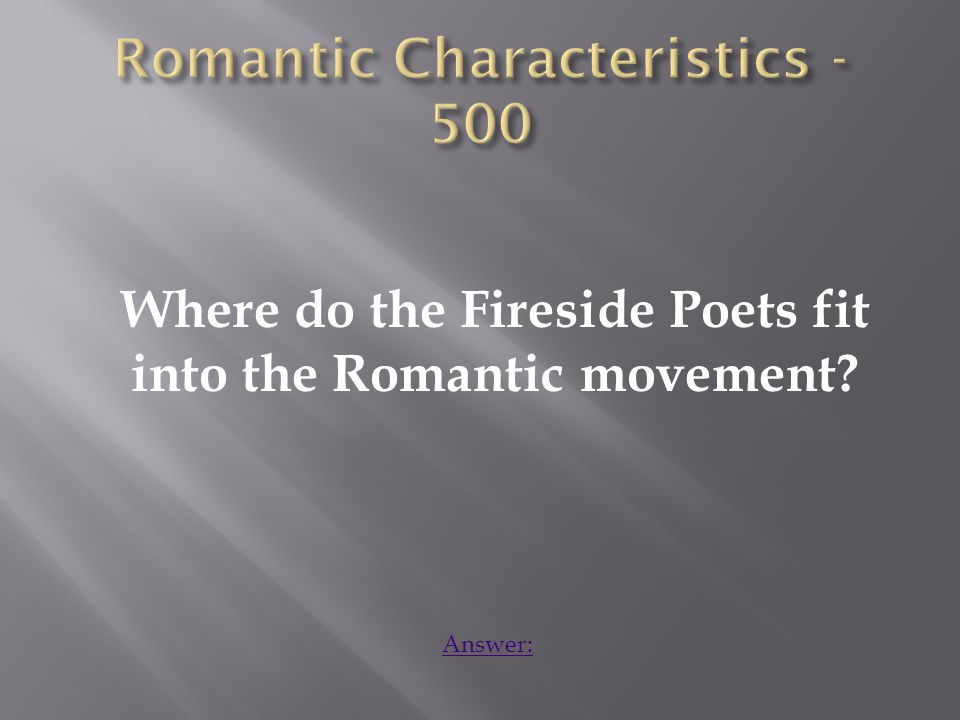 Where do the Fireside Poets fit into the Romantic movement Answer: