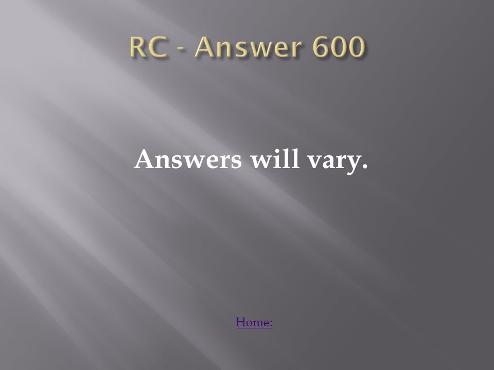 Answers will vary. Home: