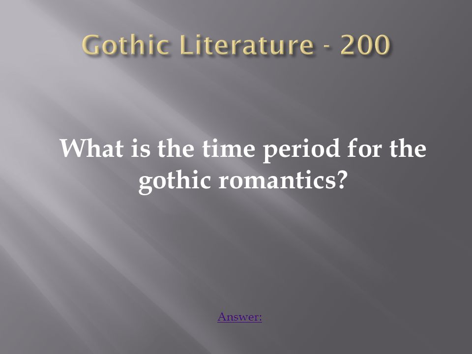 What is the time period for the gothic romantics Answer: