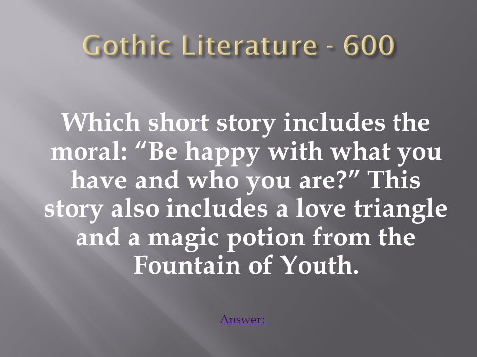 Which short story includes the moral: Be happy with what you have and who you are This story also includes a love triangle and a magic potion from the Fountain of Youth.
