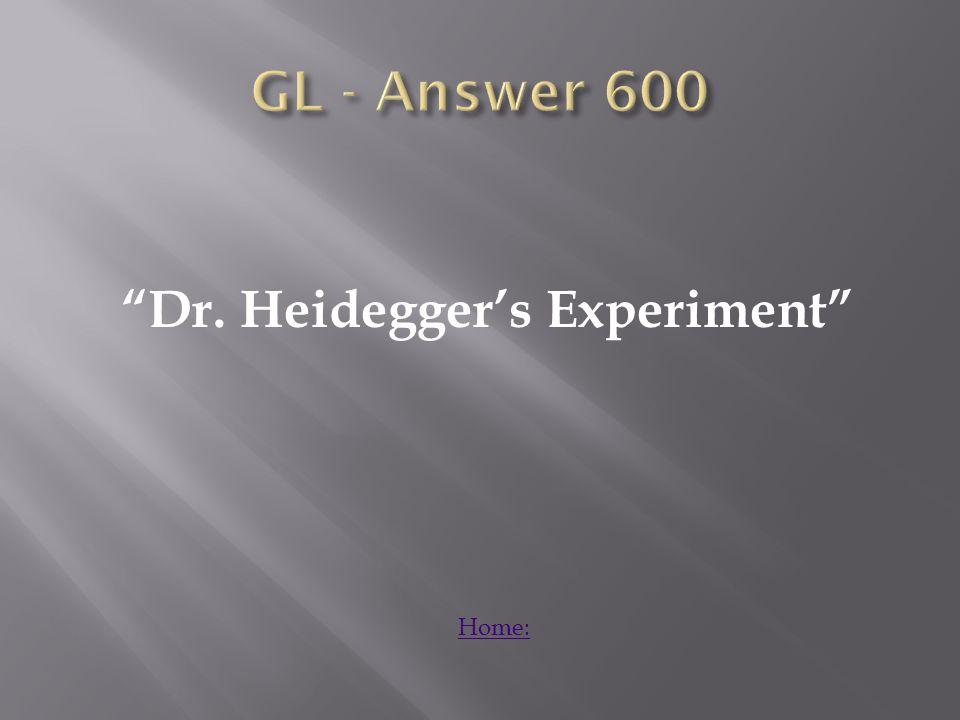 Dr. Heidegger's Experiment Home: