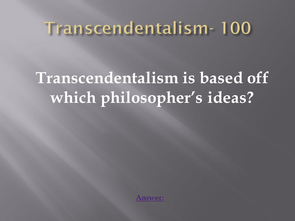 Transcendentalism is based off which philosopher's ideas Answer: