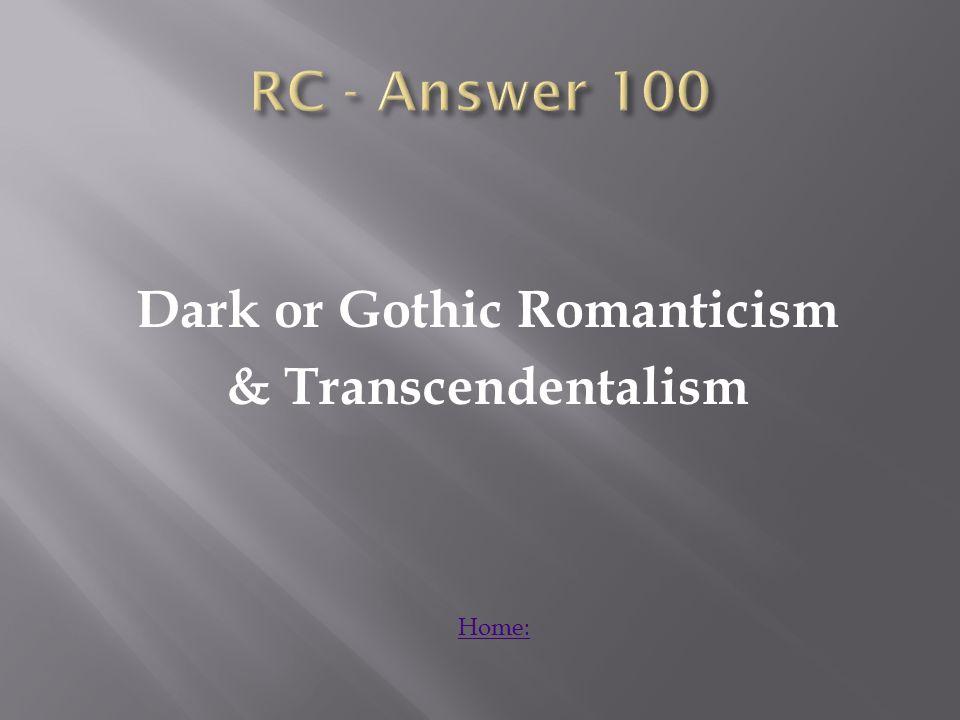 Dark or Gothic Romanticism & Transcendentalism Home: