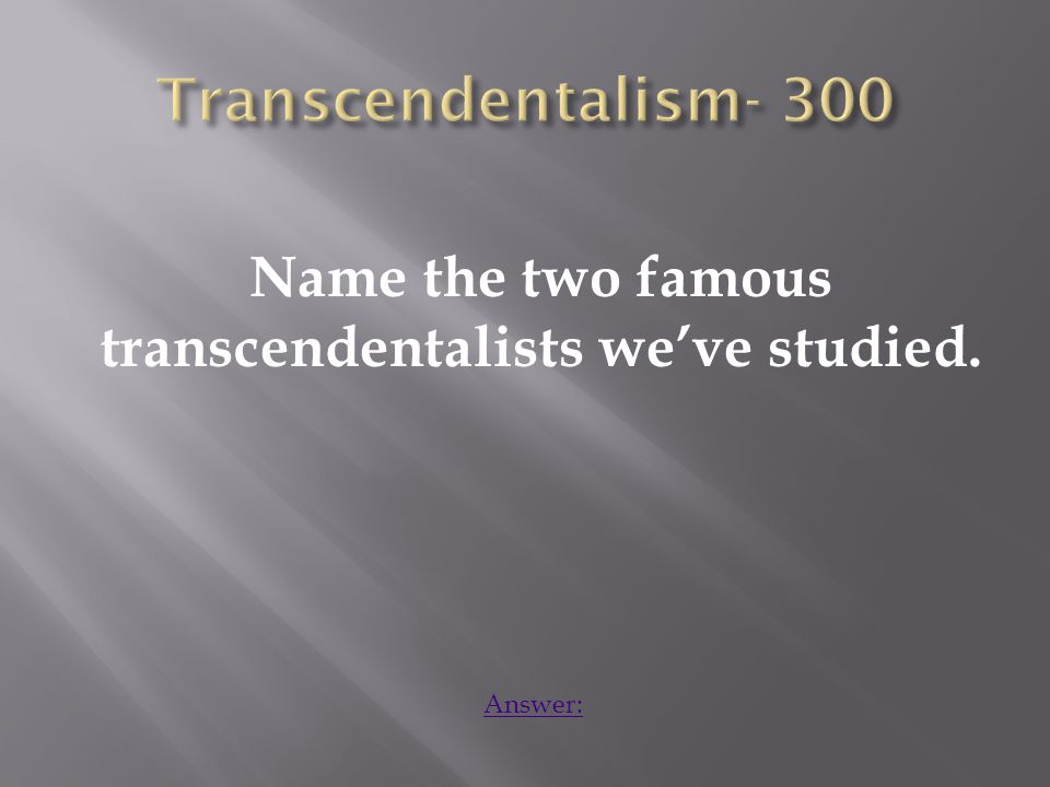 Name the two famous transcendentalists we've studied. Answer: