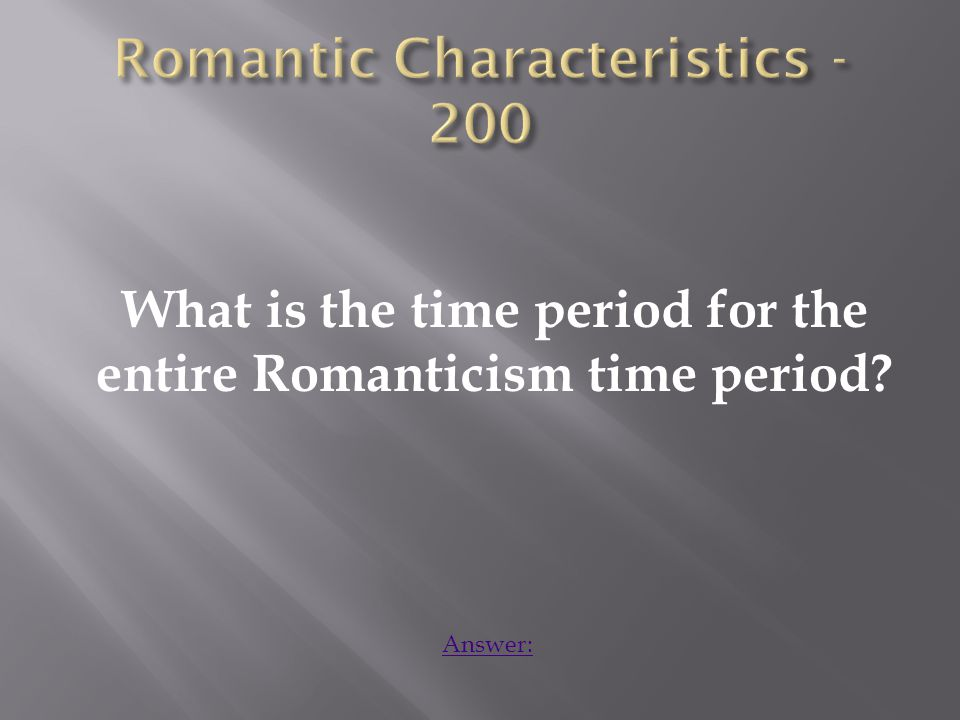 What is the time period for the entire Romanticism time period Answer: