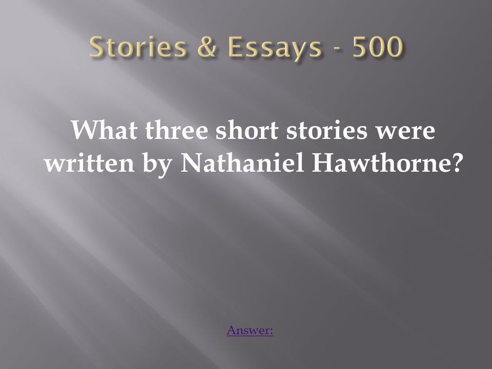 What three short stories were written by Nathaniel Hawthorne Answer: