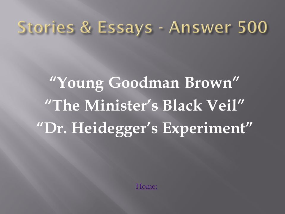 Young Goodman Brown The Minister's Black Veil Dr. Heidegger's Experiment Home: