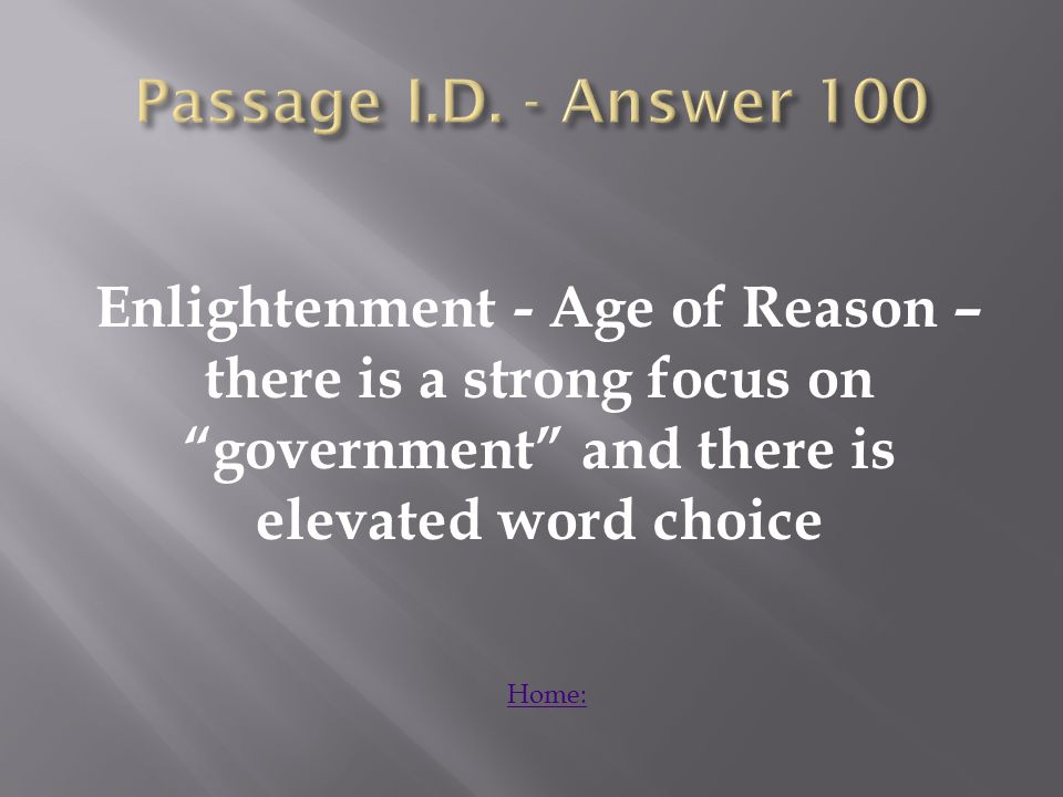 Enlightenment - Age of Reason – there is a strong focus on government and there is elevated word choice Home: