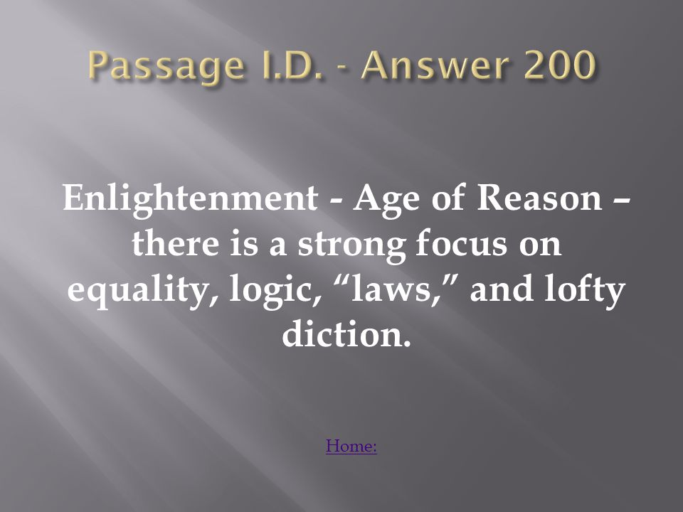 Enlightenment - Age of Reason – there is a strong focus on equality, logic, laws, and lofty diction.