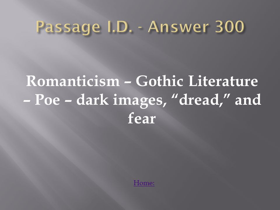 Romanticism – Gothic Literature – Poe – dark images, dread, and fear Home: