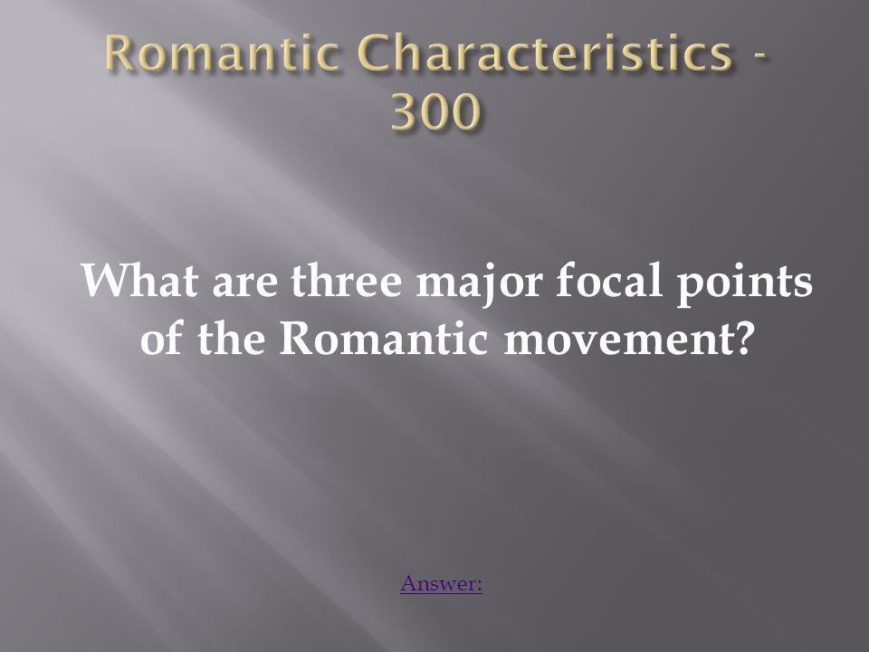What are three major focal points of the Romantic movement Answer: