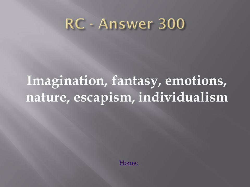 Imagination, fantasy, emotions, nature, escapism, individualism Home: