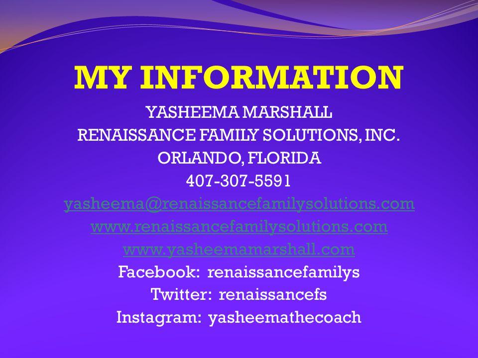 MY INFORMATION YASHEEMA MARSHALL RENAISSANCE FAMILY SOLUTIONS, INC. ORLANDO, FLORIDA 407-307-5591 yasheema@renaissancefamilysolutions.com www.renaissa