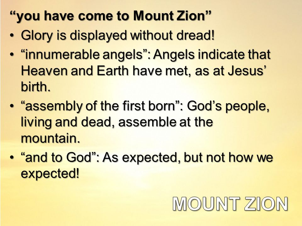 you have come to Mount Zion Glory is displayed without dread!Glory is displayed without dread.