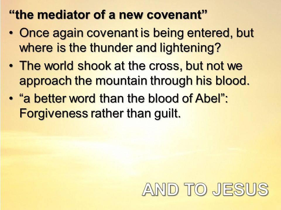 the mediator of a new covenant Once again covenant is being entered, but where is the thunder and lightening Once again covenant is being entered, but where is the thunder and lightening.