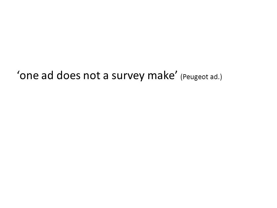 'one ad does not a survey make' (Peugeot ad.)