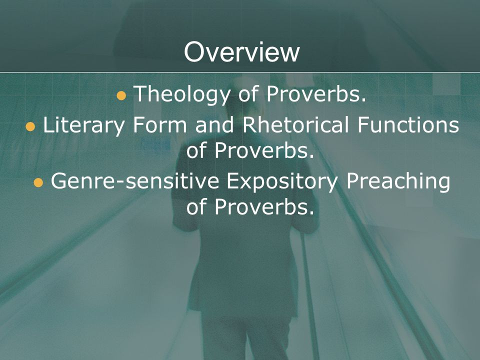 Overview Theology of Proverbs. Literary Form and Rhetorical Functions of Proverbs.