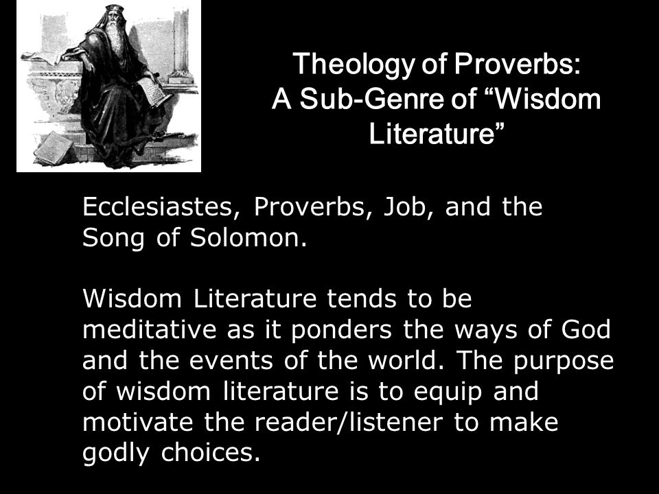 Theology of Proverbs: A Sub-Genre of Wisdom Literature Ecclesiastes, Proverbs, Job, and the Song of Solomon.