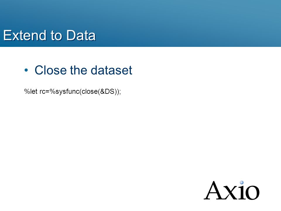 Extend to Data Close the dataset %let rc=%sysfunc(close(&DS));